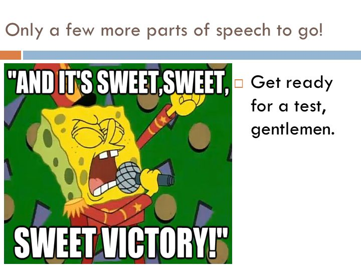 Only a few more parts of speech to go!
