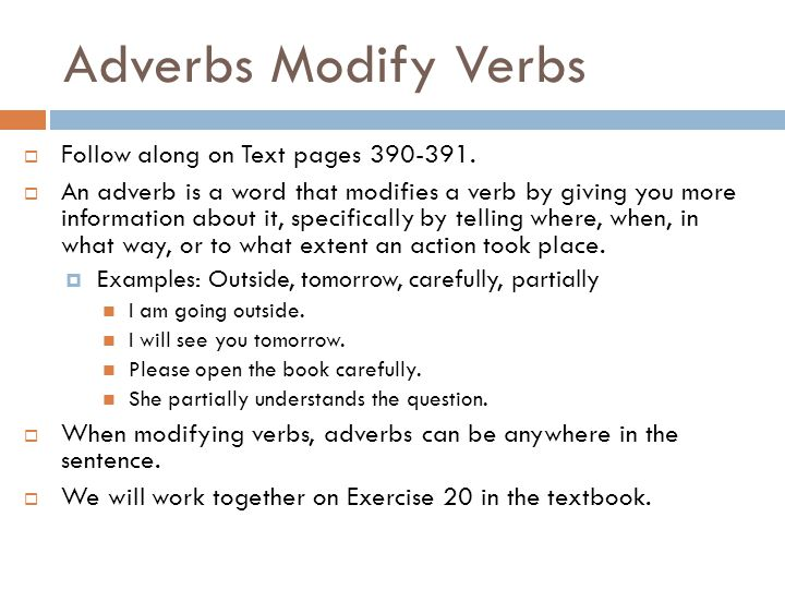 Adverbs Modify Verbs Follow along on Text pages 390-391.