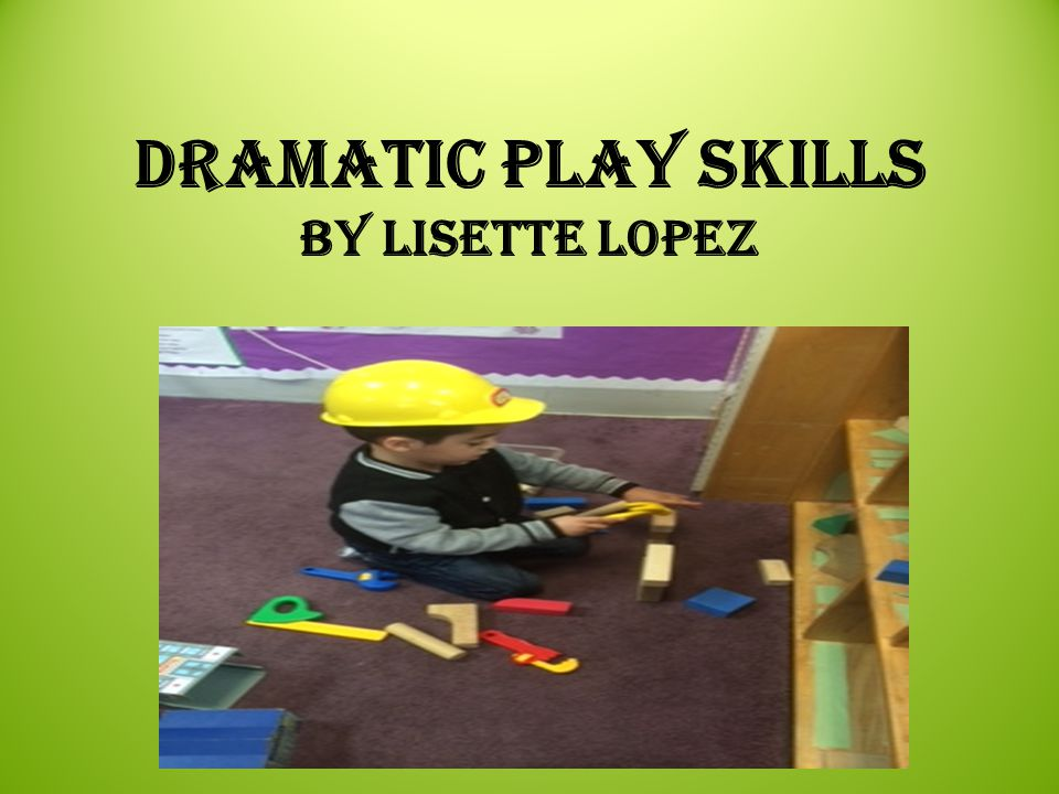 Dramatic Play Skills By Lisette Lopez