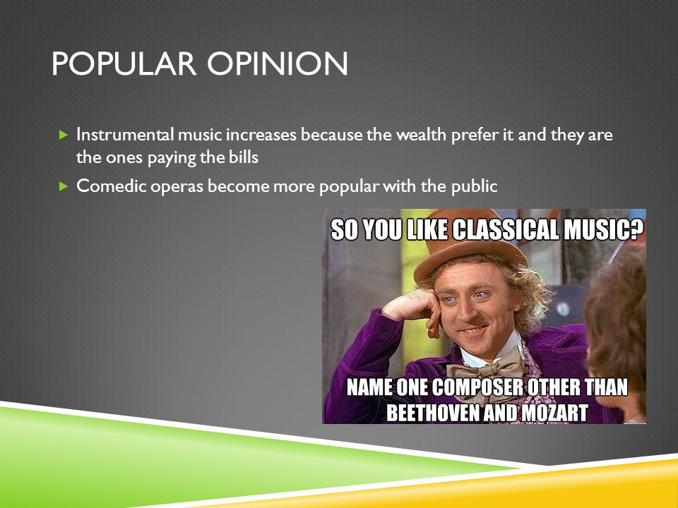 Popular opinion Instrumental music increases because the wealth prefer it and they are the ones paying the bills.