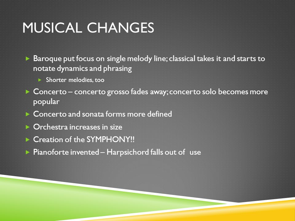 Musical Changes Baroque put focus on single melody line; classical takes it and starts to notate dynamics and phrasing.
