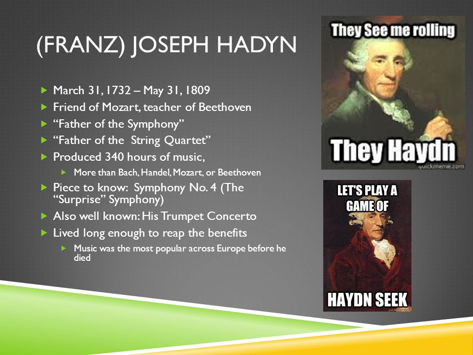 (Franz) Joseph Hadyn March 31, 1732 – May 31, 1809