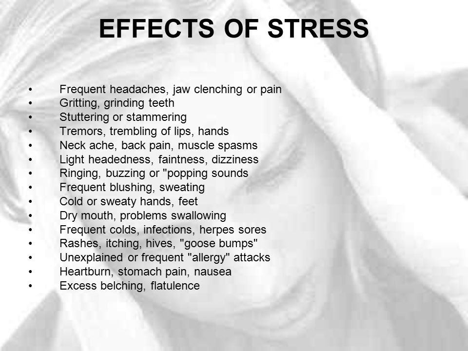 EFFECTS OF STRESS Frequent headaches, jaw clenching or pain