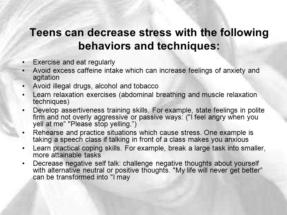 Teens can decrease stress with the following behaviors and techniques: