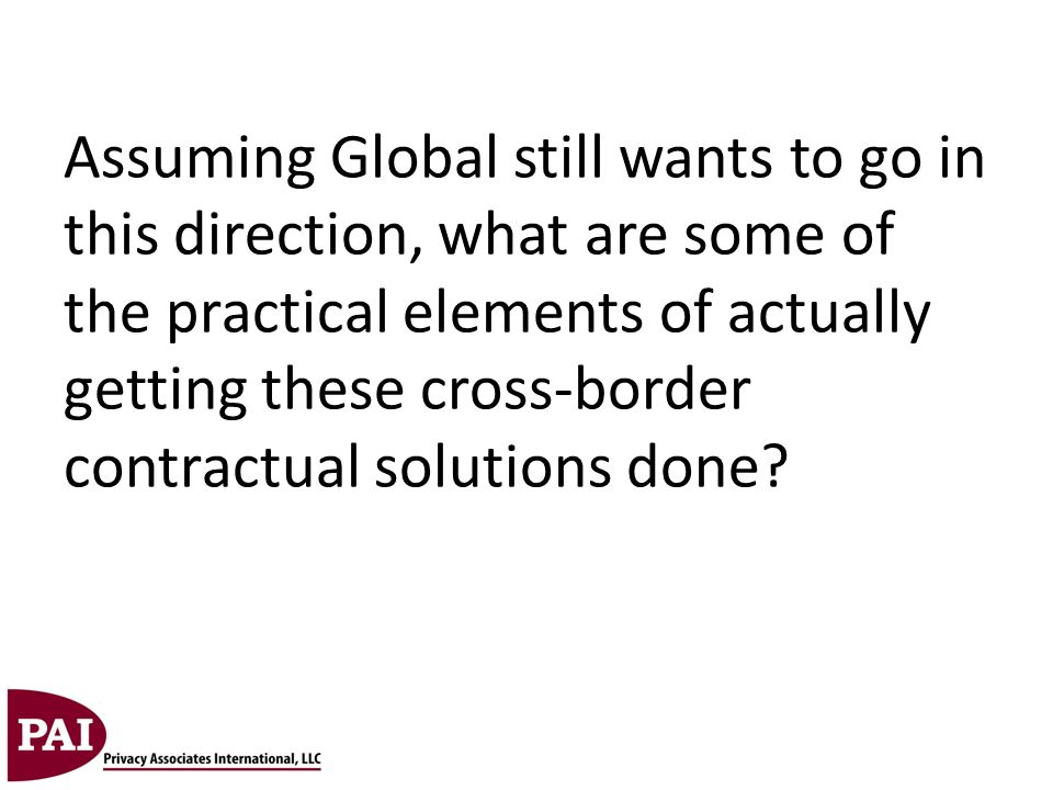 Assuming Global still wants to go in this direction, what are some of the practical elements of actually getting these cross-border contractual solutions done