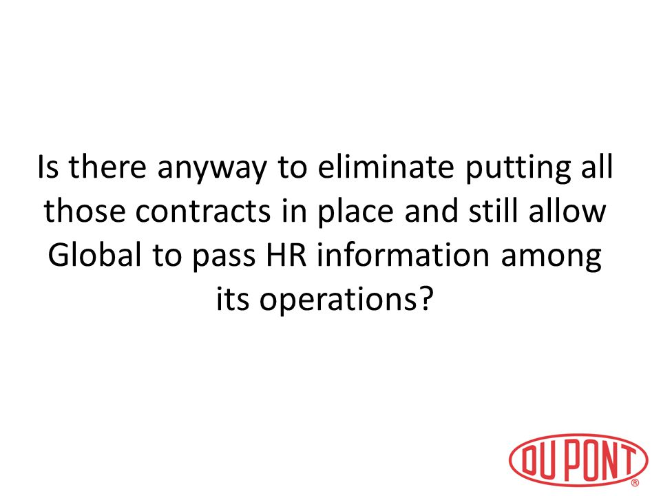 Is there anyway to eliminate putting all those contracts in place and still allow Global to pass HR information among its operations
