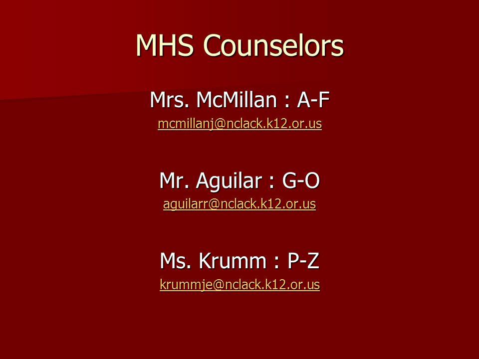 MHS Counselors Mrs. McMillan : A-F Mr. Aguilar : G-O Ms. Krumm : P-Z