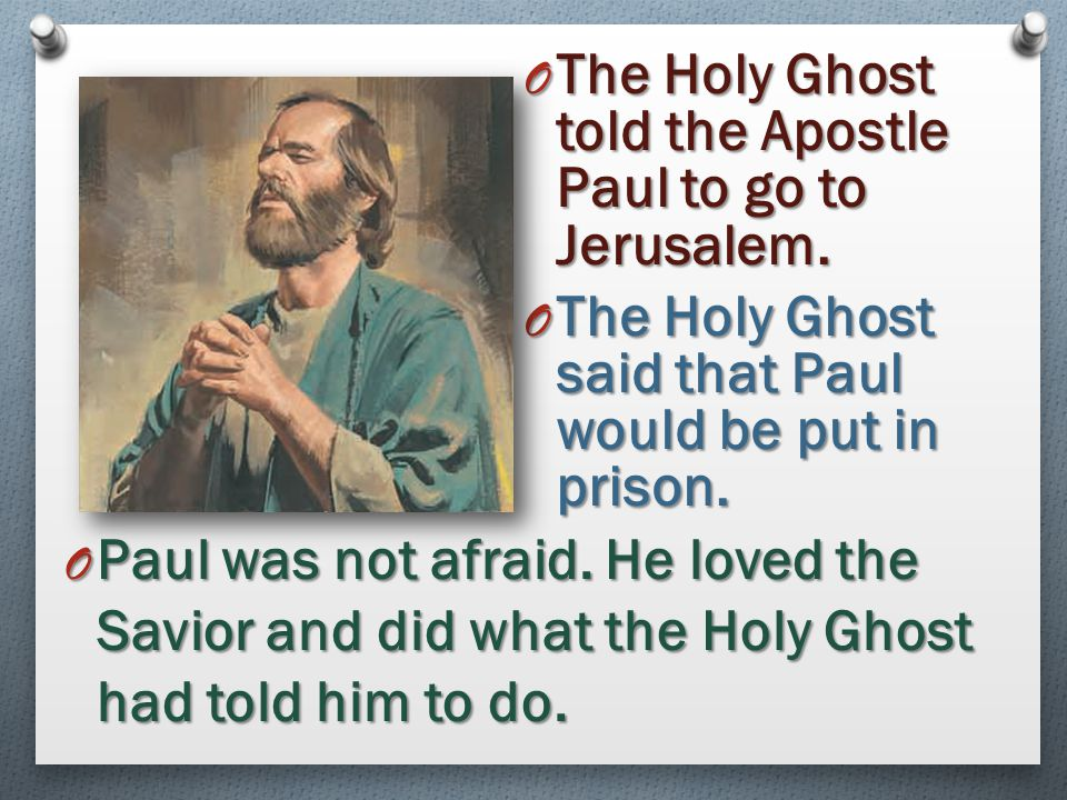The Holy Ghost told the Apostle Paul to go to Jerusalem.