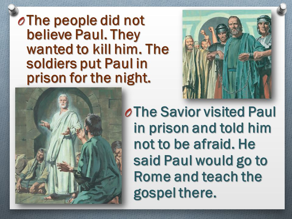 The people did not believe Paul. They wanted to kill him