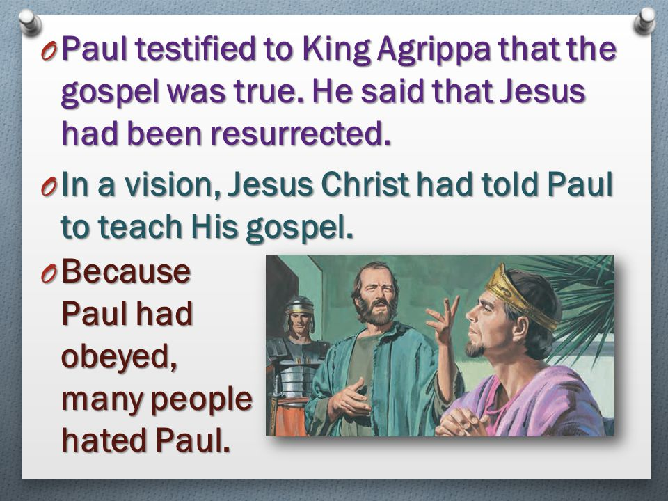 Paul testified to King Agrippa that the gospel was true