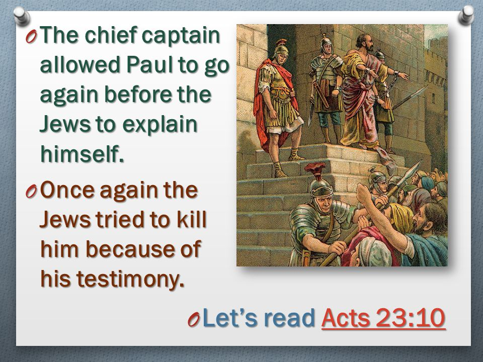 The chief captain allowed Paul to go again before the Jews to explain himself.