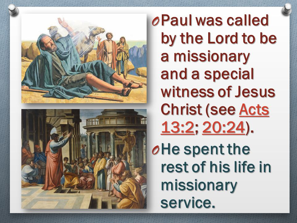 Paul was called by the Lord to be a missionary and a special witness of Jesus Christ (see Acts 13:2; 20:24).