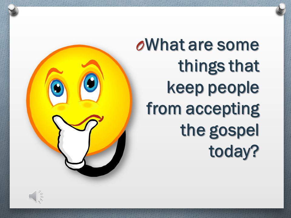 What are some things that keep people from accepting the gospel today