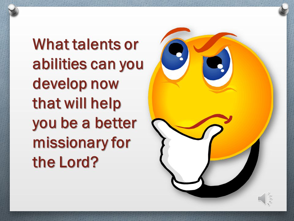 What talents or abilities can you develop now that will help you be a better missionary for the Lord