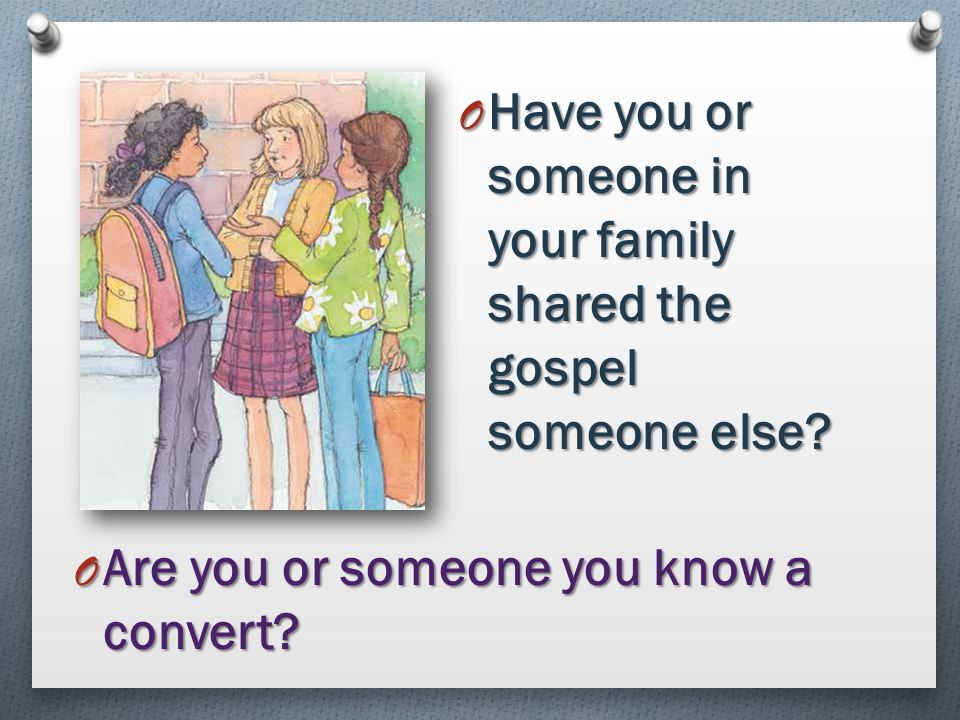 Have you or someone in your family shared the gospel someone else