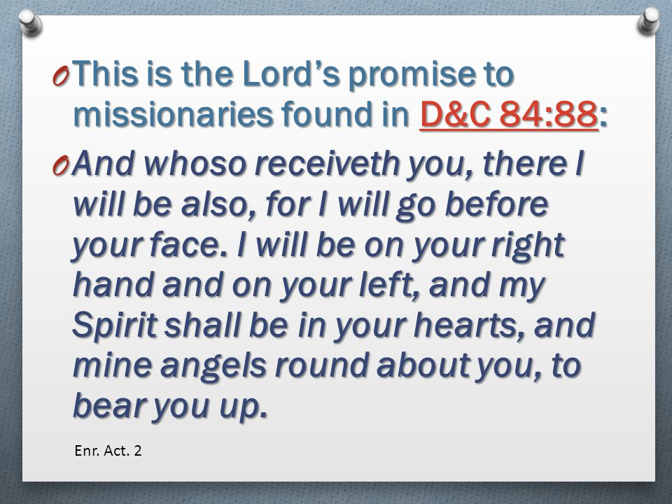 This is the Lord's promise to missionaries found in D&C 84:88: