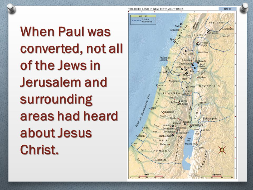 When Paul was converted, not all of the Jews in Jerusalem and surrounding areas had heard about Jesus Christ.