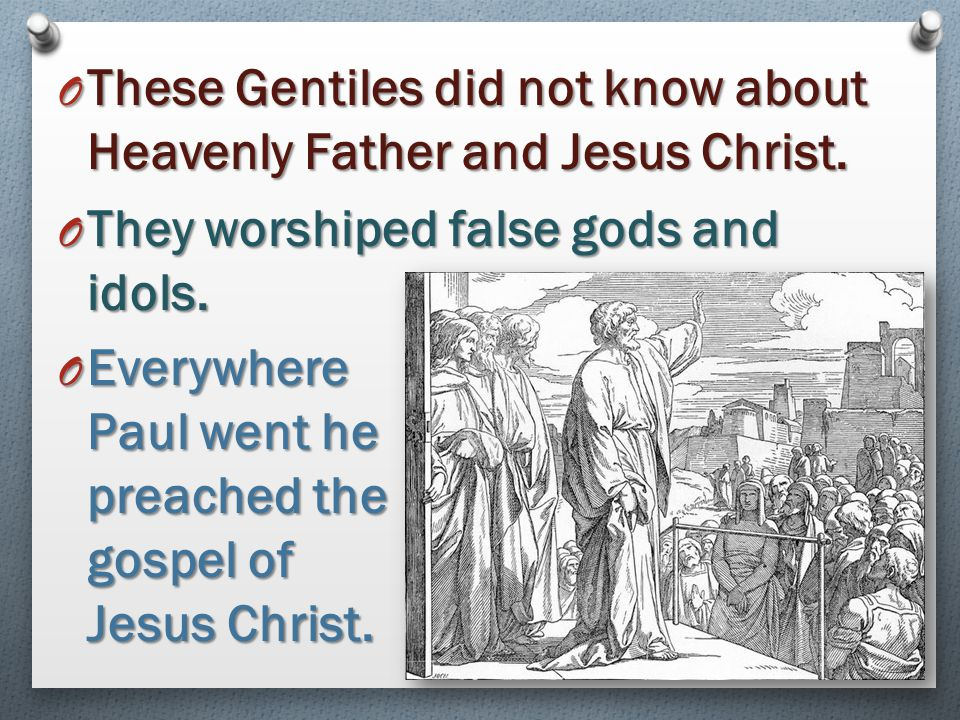 These Gentiles did not know about Heavenly Father and Jesus Christ.