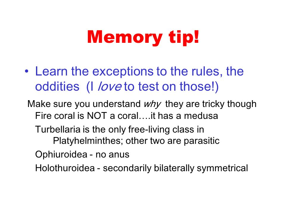 Memory tip! Learn the exceptions to the rules, the oddities (I love to test on those!)