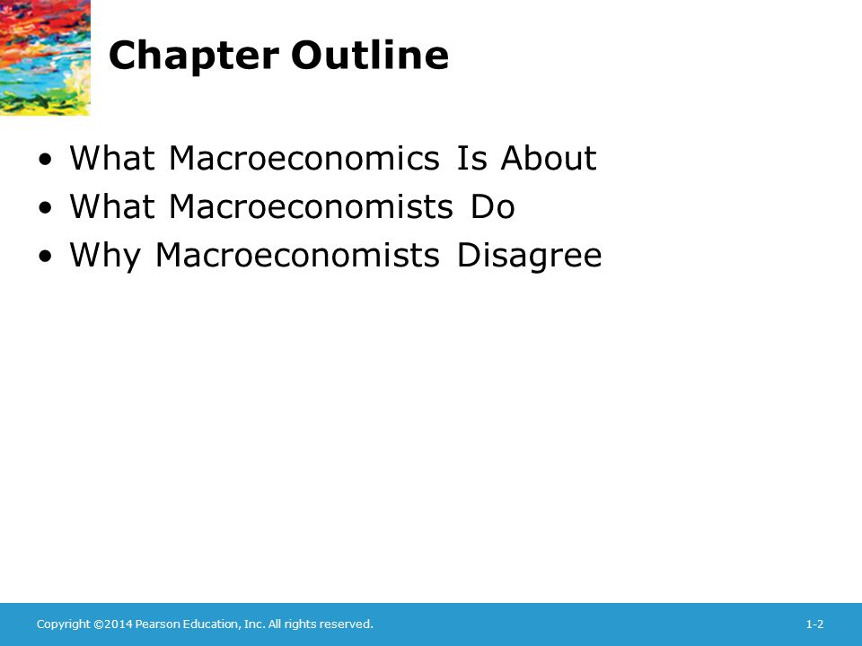 Chapter Outline What Macroeconomics Is About What Macroeconomists Do