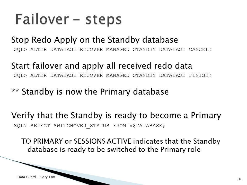 Failover - steps Stop Redo Apply on the Standby database