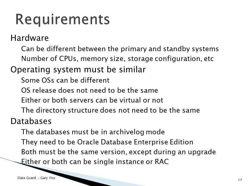 Requirements Hardware Operating system must be similar Databases