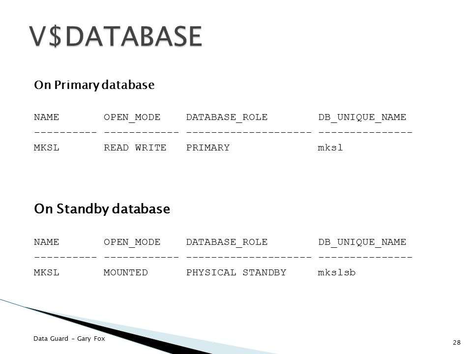 V$DATABASE On Standby database On Primary database