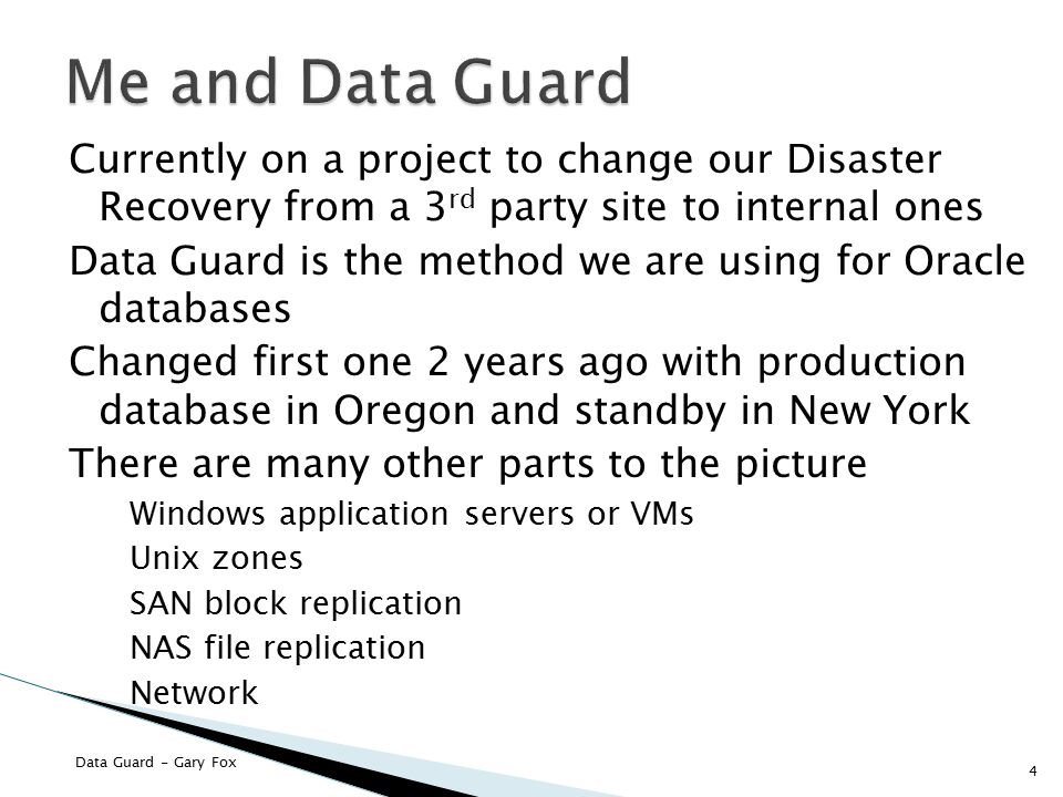 Me and Data Guard Currently on a project to change our Disaster Recovery from a 3rd party site to internal ones.