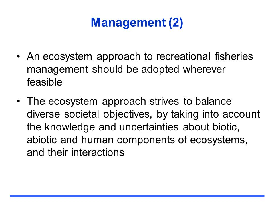 Management (2) An ecosystem approach to recreational fisheries management should be adopted wherever feasible.