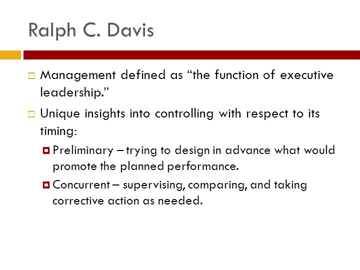 Ralph C. Davis Management defined as the function of executive leadership. Unique insights into controlling with respect to its timing: