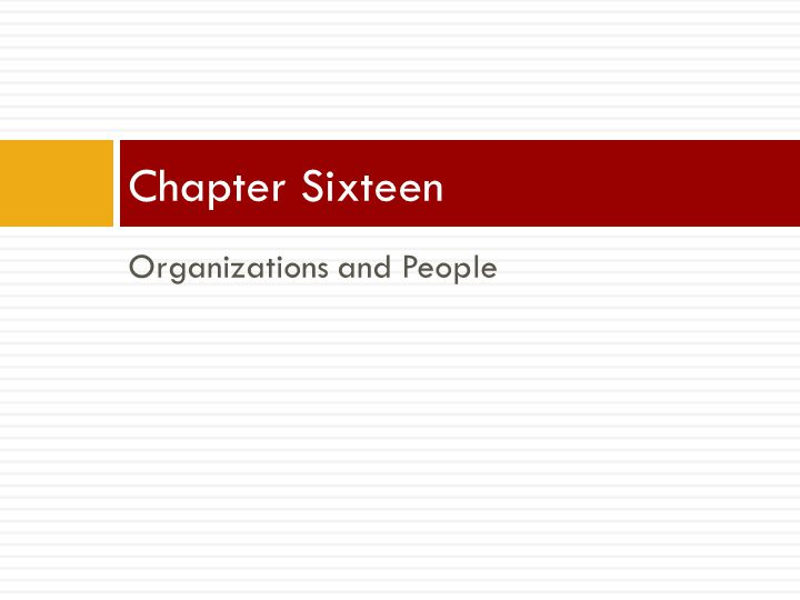 Chapter Sixteen Organizations and People