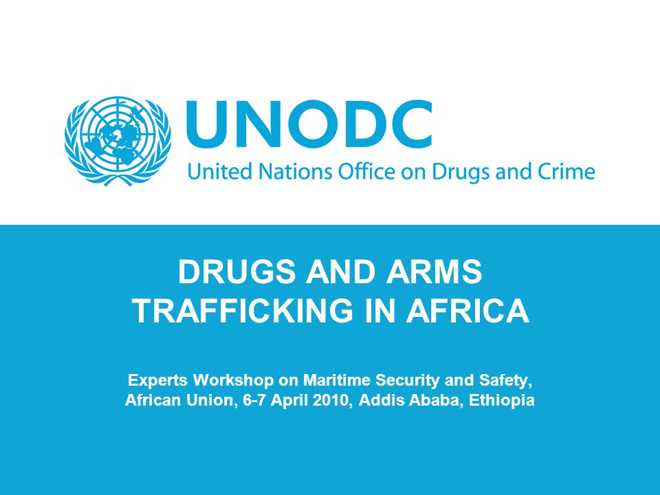 DRUGS AND ARMS TRAFFICKING IN AFRICA Experts Workshop on Maritime Security and Safety, African Union, 6-7 April 2010, Addis Ababa, Ethiopia