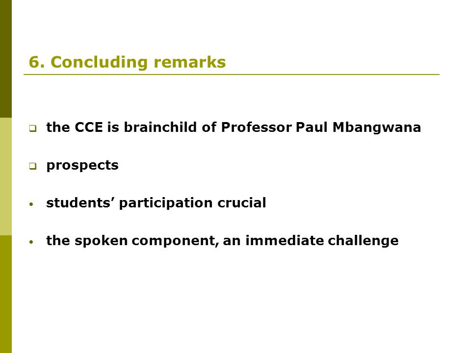 6. Concluding remarks the CCE is brainchild of Professor Paul Mbangwana. prospects. students' participation crucial.