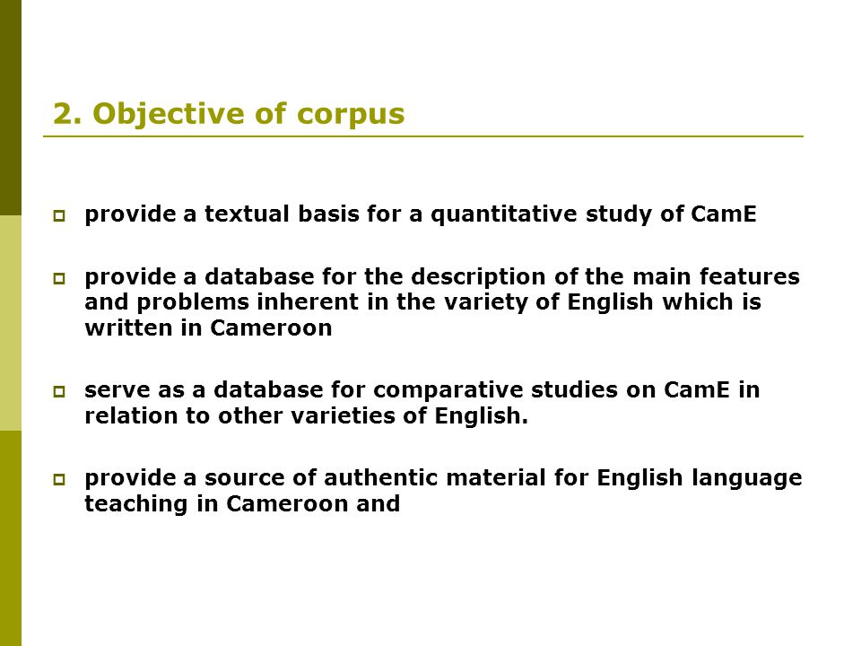 2. Objective of corpus provide a textual basis for a quantitative study of CamE.