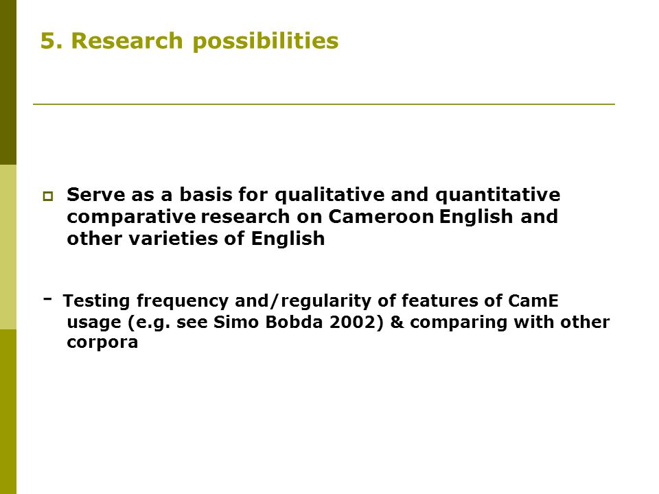 5. Research possibilities