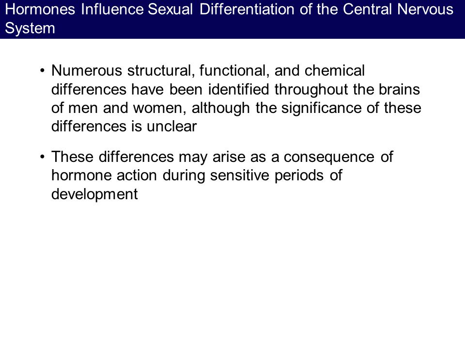 Hormones Influence Sexual Differentiation of the Central Nervous System
