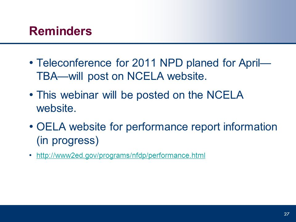 Reminders Teleconference for 2011 NPD planed for April—TBA—will post on NCELA website. This webinar will be posted on the NCELA website.