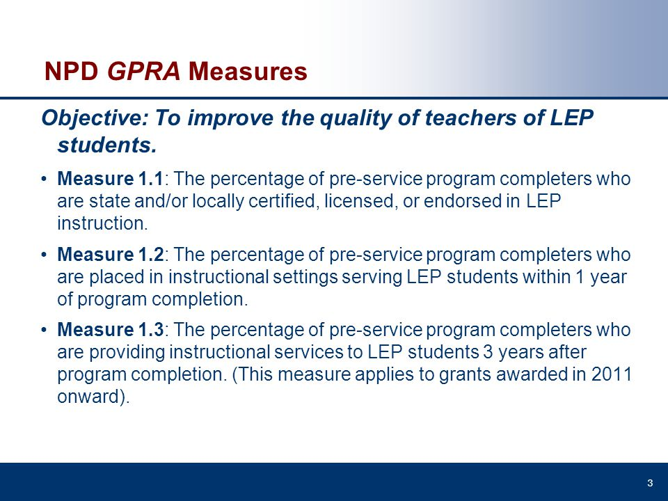 NPD GPRA Measures Objective: To improve the quality of teachers of LEP students.
