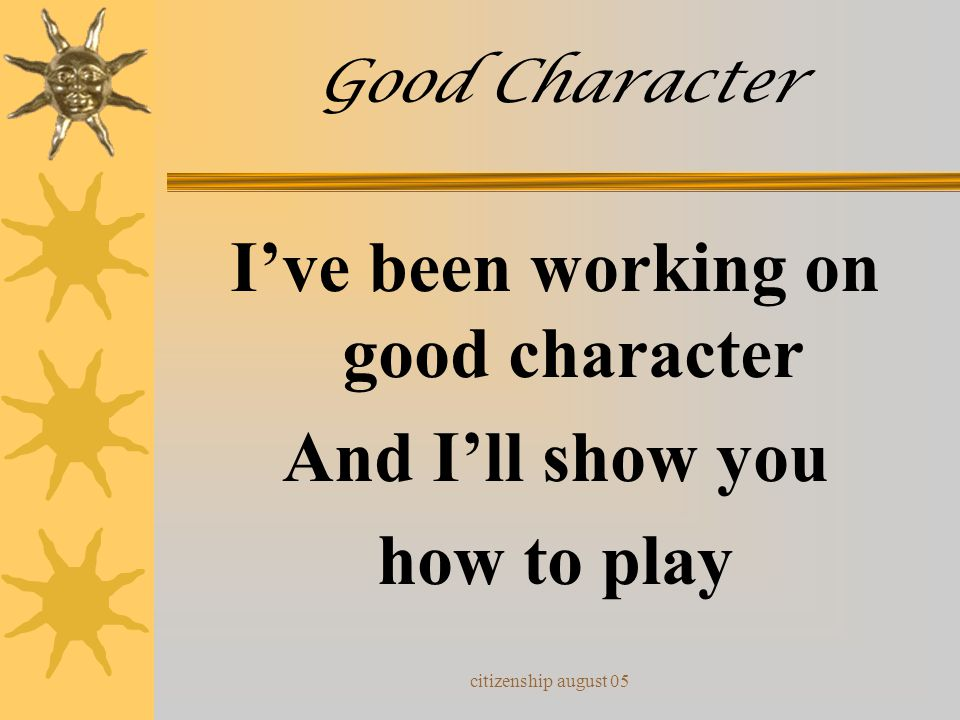 I've been working on good character