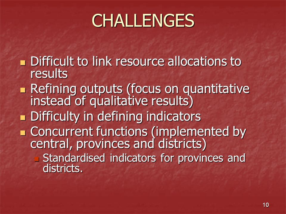 CHALLENGES Difficult to link resource allocations to results