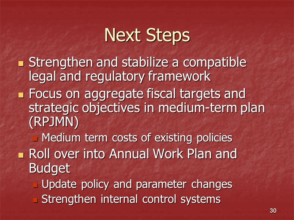 Next Steps Strengthen and stabilize a compatible legal and regulatory framework.
