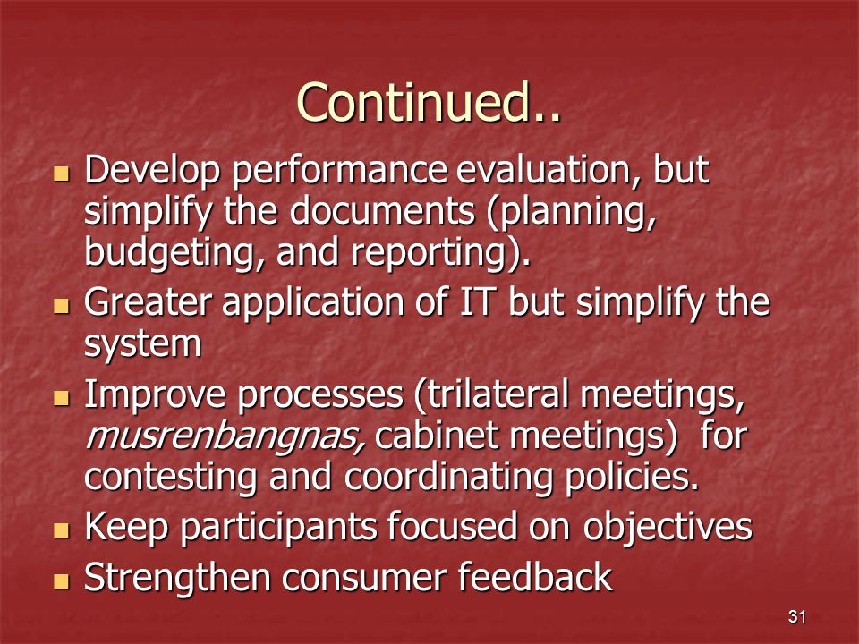 Continued.. Develop performance evaluation, but simplify the documents (planning, budgeting, and reporting).