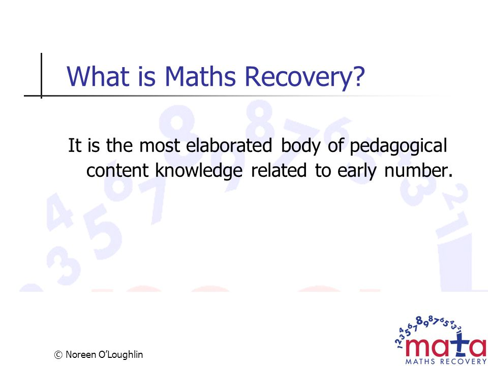 What is Maths Recovery It is the most elaborated body of pedagogical