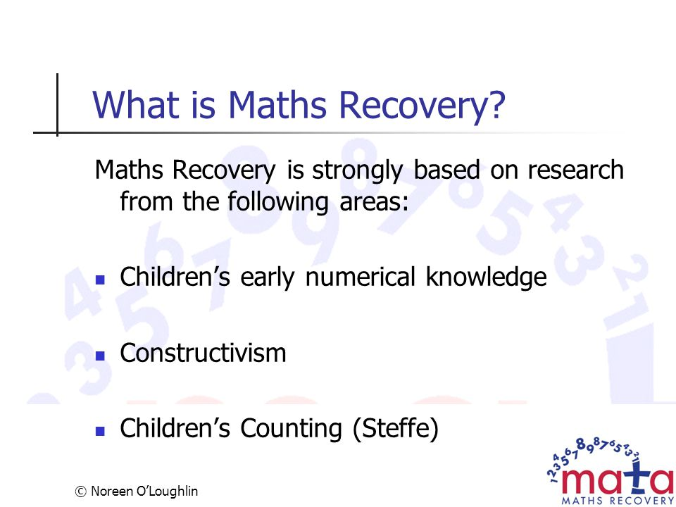 What is Maths Recovery Maths Recovery is strongly based on research from the following areas: Children's early numerical knowledge.