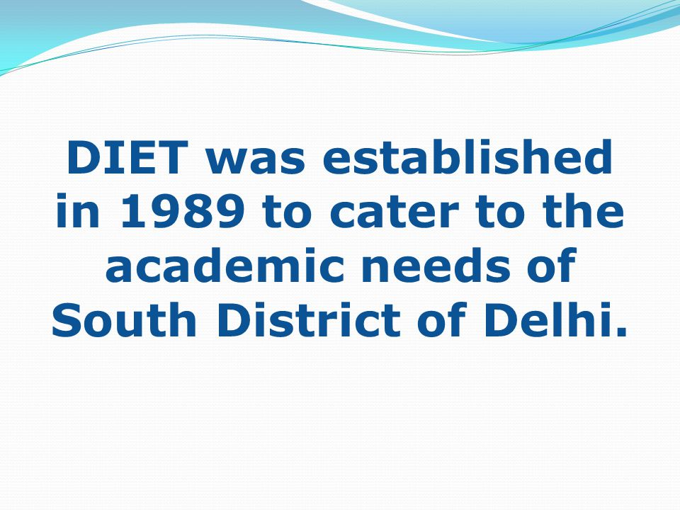 DIET was established in 1989 to cater to the academic needs of South District of Delhi.