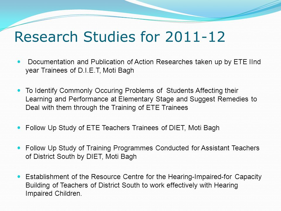 Research Studies for 2011-12 Documentation and Publication of Action Researches taken up by ETE IInd year Trainees of D.I.E.T, Moti Bagh.