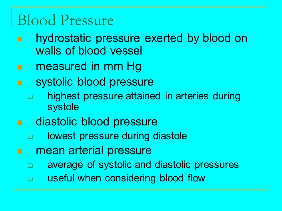 Blood Pressure hydrostatic pressure exerted by blood on walls of blood vessel. measured in mm Hg. systolic blood pressure.