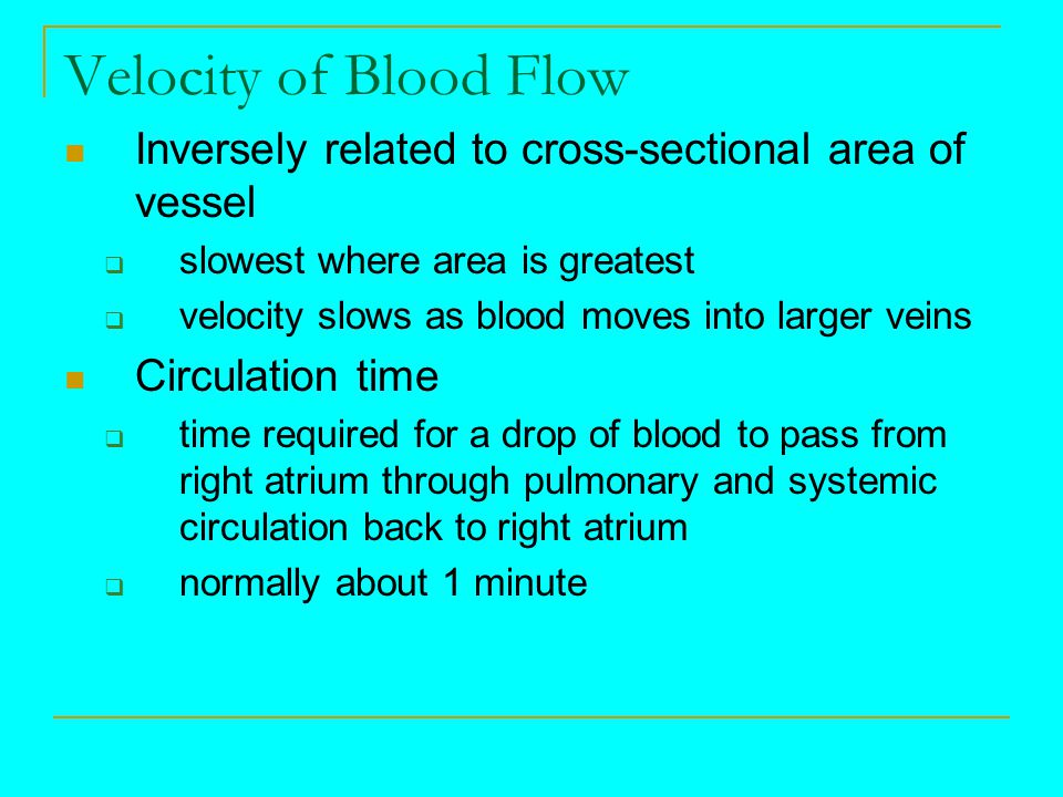 Velocity of Blood Flow Inversely related to cross-sectional area of vessel. slowest where area is greatest.