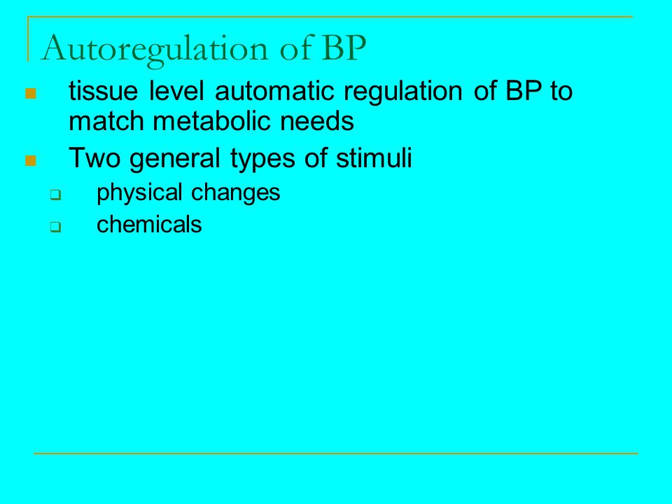 Autoregulation of BP tissue level automatic regulation of BP to match metabolic needs. Two general types of stimuli.