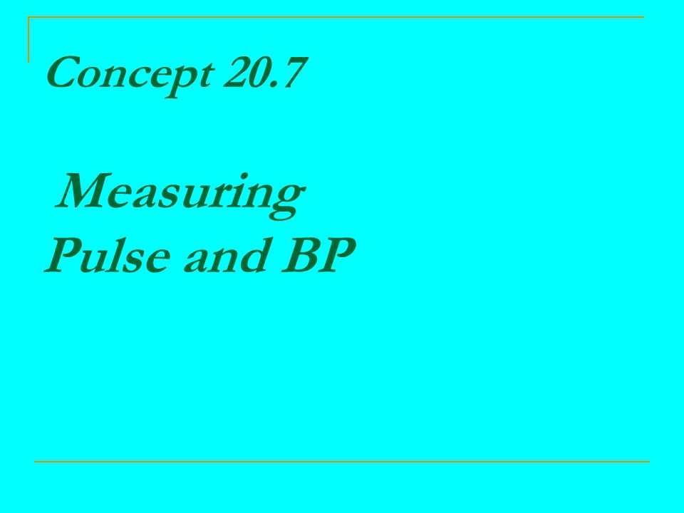 Concept 20.7 Measuring Pulse and BP
